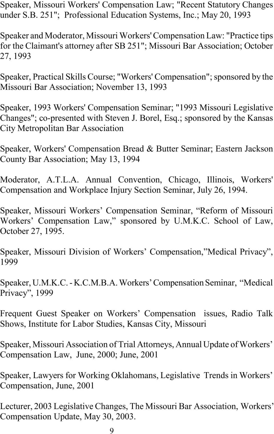 "Skills Course; ""Workers' Compensation""; sponsored by the Missouri Bar Association; November 13, 1993 Speaker, 1993 Workers' Compensation Seminar; ""1993 Missouri Legislative Changes""; co-presented"