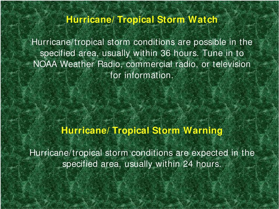 Tune in to NOAA Weather Radio, commercial radio, or television for information.