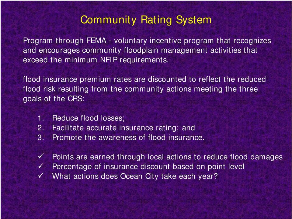 flood insurance premium rates are discounted to reflect the reduced flood risk resulting from the community actions meeting the three goals of the CRS: 1.