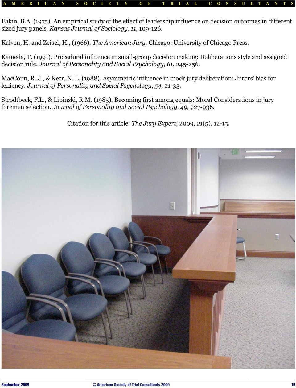 Journal of Personality and Social Psychology, 61, 245-256. MacCoun, R. J., & Kerr, N. L. (1988). Asymmetric influence in mock jury deliberation: Jurors' bias for leniency.