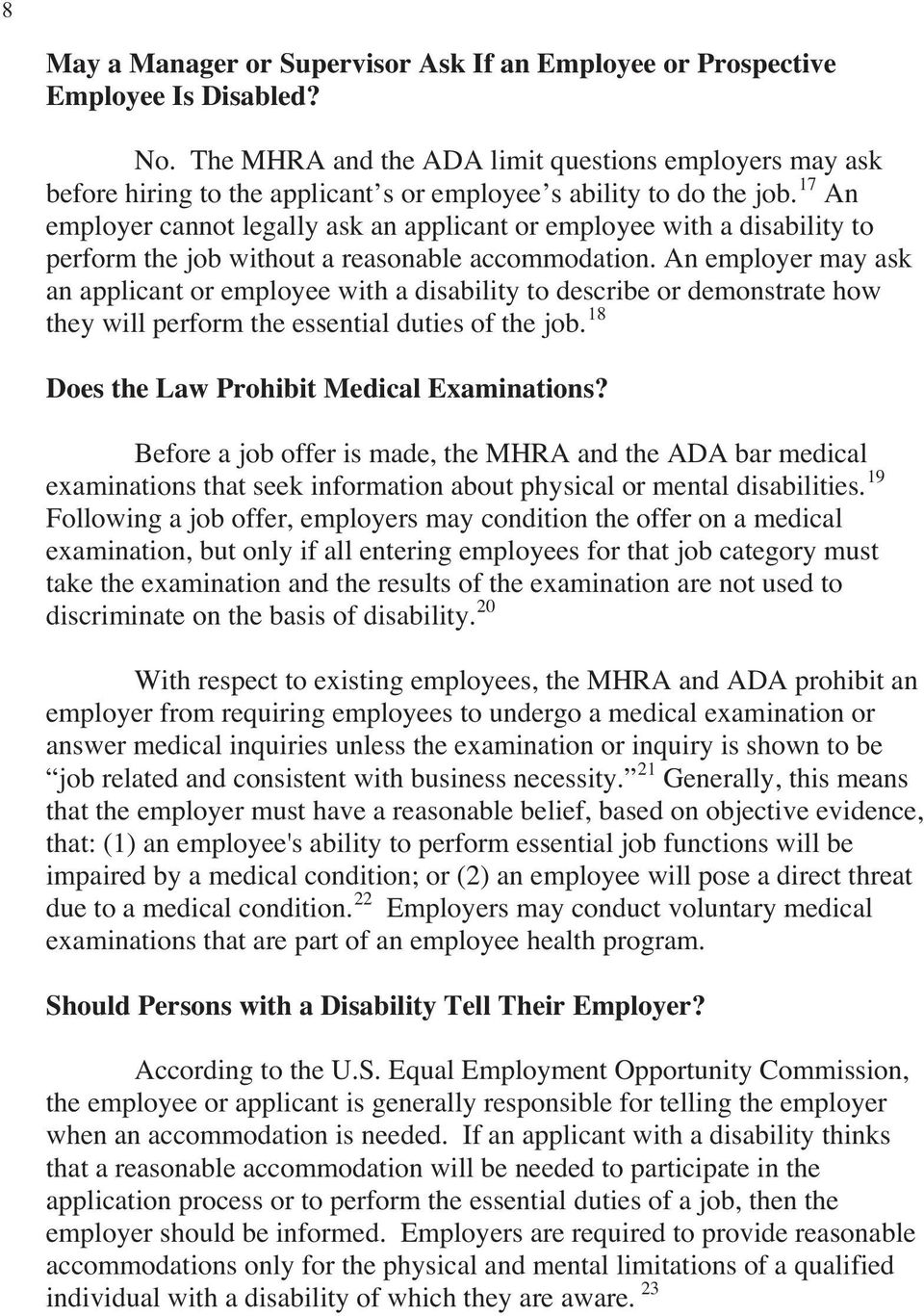 17 An employer cannot legally ask an applicant or employee with a disability to perform the job without a reasonable accommodation.