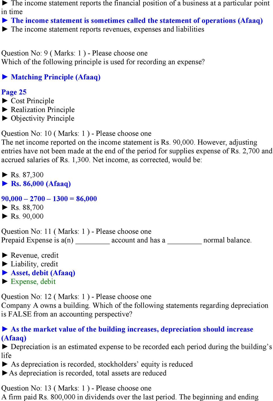 Matching Principle (Afaaq) Page 25 Cost Principle Realization Principle Objectivity Principle Question No: 10 ( Marks: 1 ) - Please choose one The net income reported on the income statement is Rs.