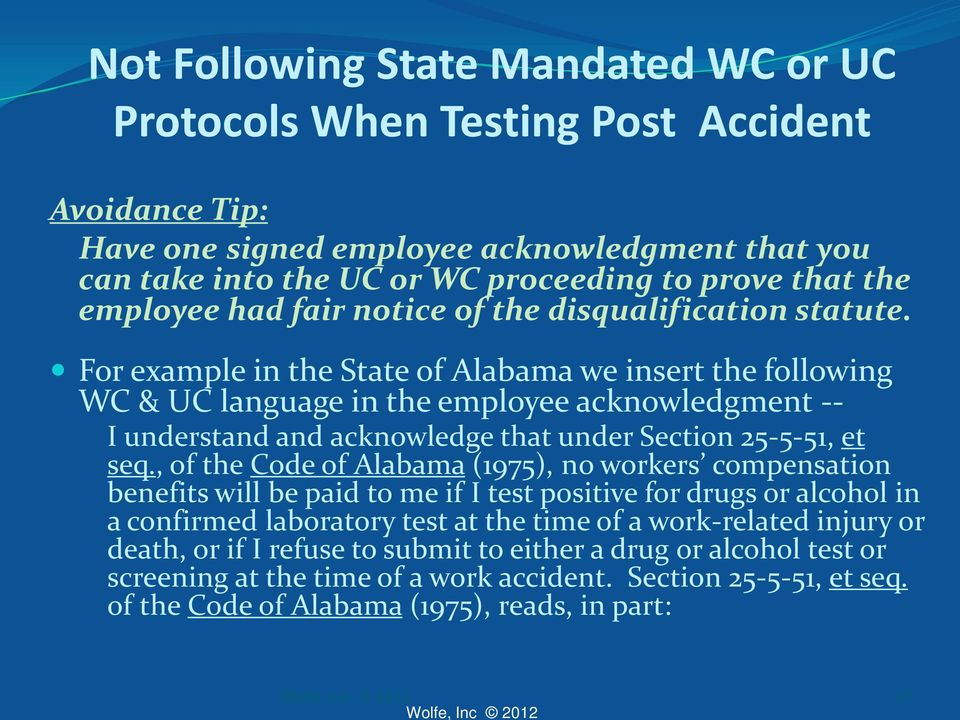 For example in the State of Alabama we insert the following WC & UC language in the employee acknowledgment -- I understand and acknowledge that under Section 25-5-51, et seq.