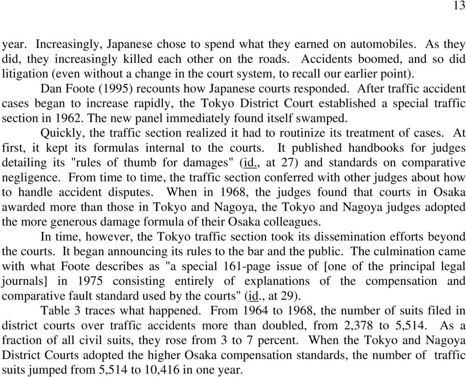 After traffic accident cases began to increase rapidly, the Tokyo District Court established a special traffic section in 1962. The new panel immediately found itself swamped.