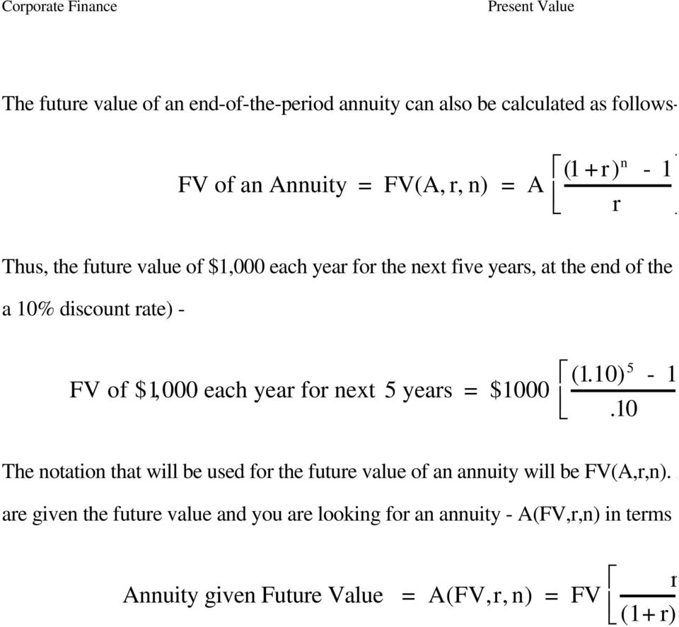 year for next 5 years = $1000 (1.10) 5-1.10 The notation that will be used for the future value of an annuity will be FV(A,r,n).