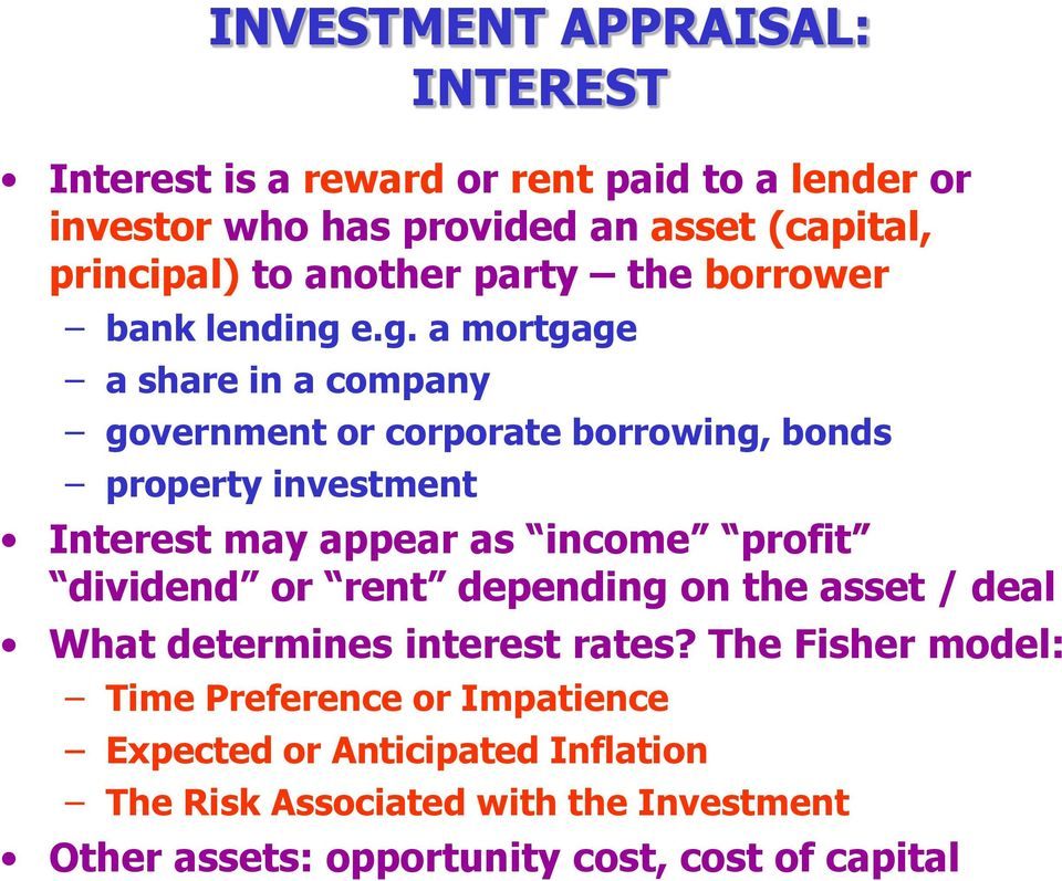 e.g. a mortgage a share in a company government or corporate borrowing, bonds property investment Interest may appear as income profit