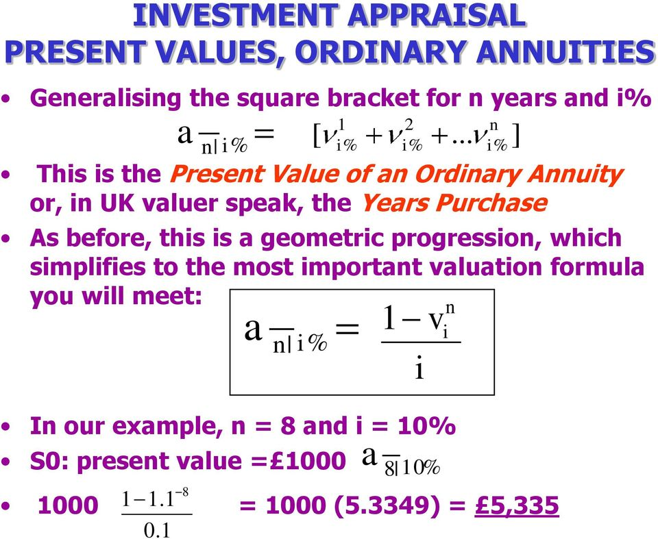geometric progression, which simplifies to the most important valuation formula you will meet: In our example, n