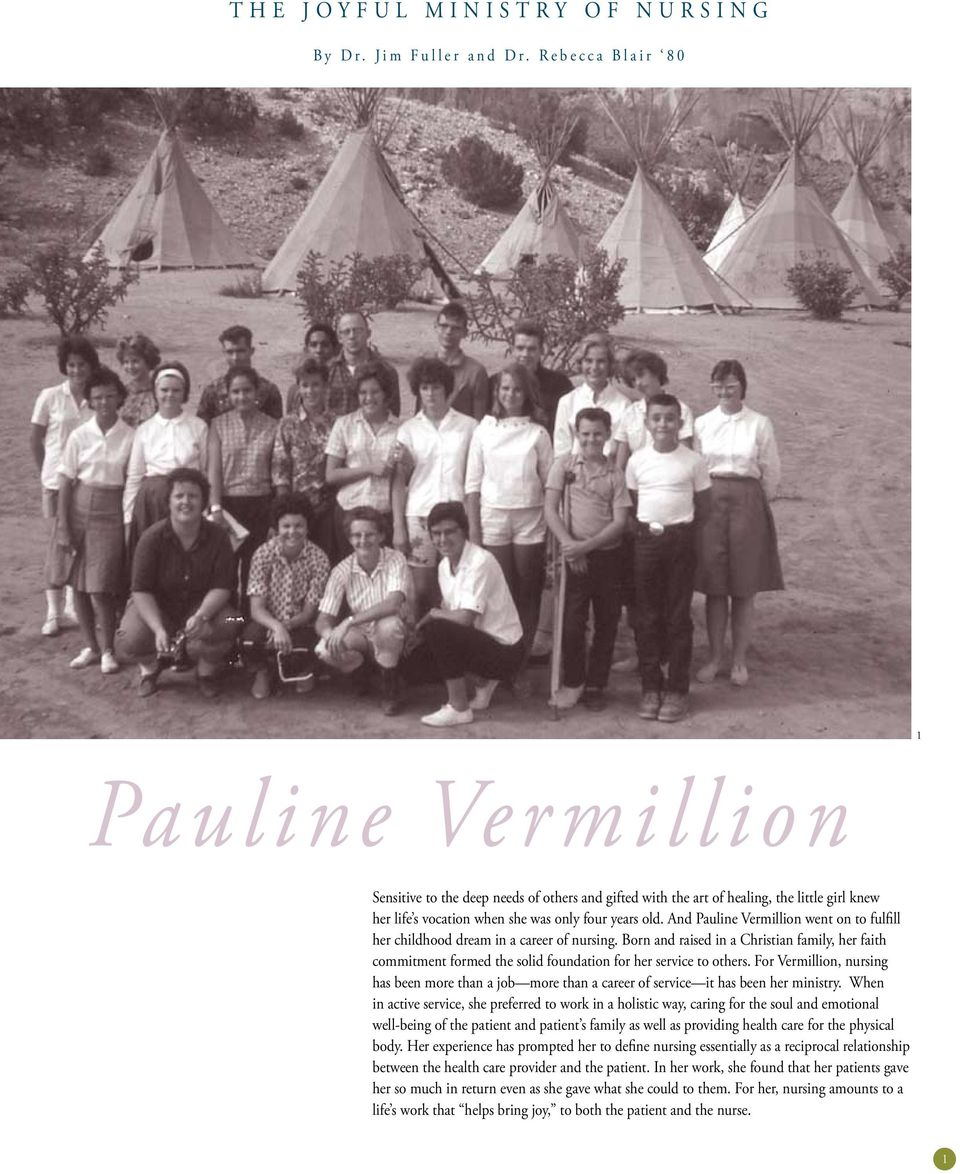 And Pauline Vermillion went on to fulfill her childhood dream in a career of nursing. Born and raised in a Christian family, her faith commitment formed the solid foundation for her service to others.