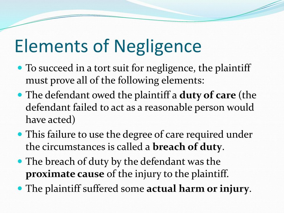 This failure to use the degree of care required under the circumstances is called a breach of duty.