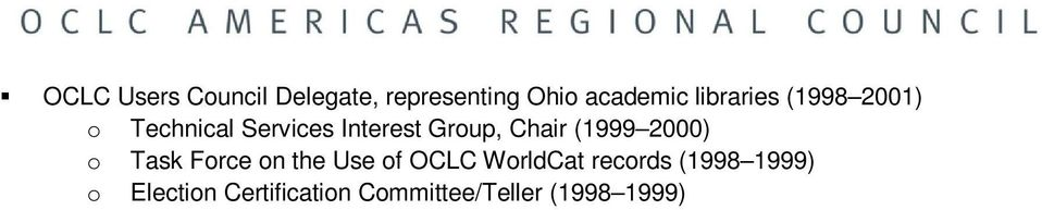 Chair (1999 2000) o Task Force on the Use of OCLC WorldCat