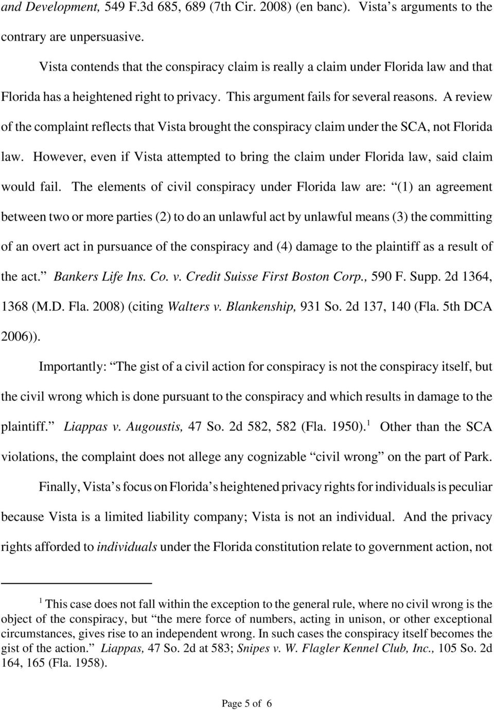 A review of the complaint reflects that Vista brought the conspiracy claim under the SCA, not Florida law. However, even if Vista attempted to bring the claim under Florida law, said claim would fail.