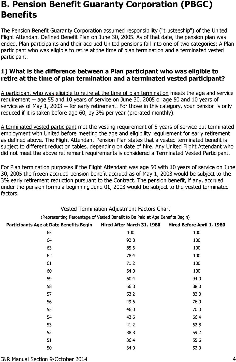 Plan participants and their accrued United pensions fall into one of two categories: A Plan participant who was eligible to retire at the time of plan termination and a terminated vested participant.