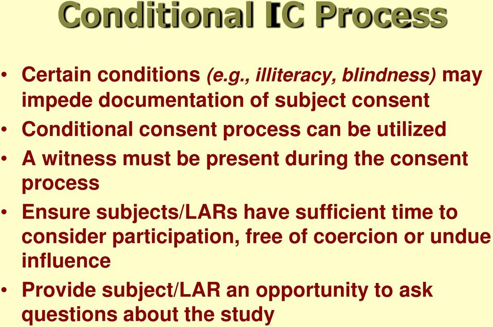 can be utilized A witness must be present during the consent process Ensure subjects/lars have