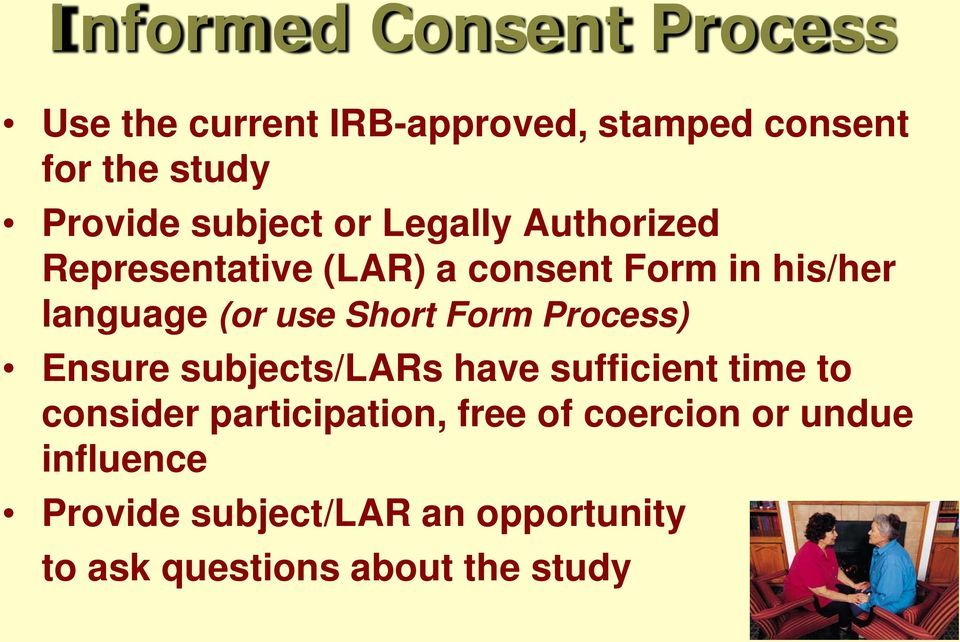 Short Form Process) Ensure subjects/lars have sufficient time to consider participation, free