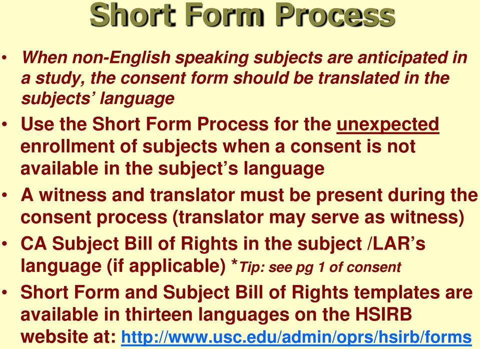 present during the consent process (translator may serve as witness) CA Subject Bill of Rights in the subject /LAR s language (if applicable) *Tip: see pg