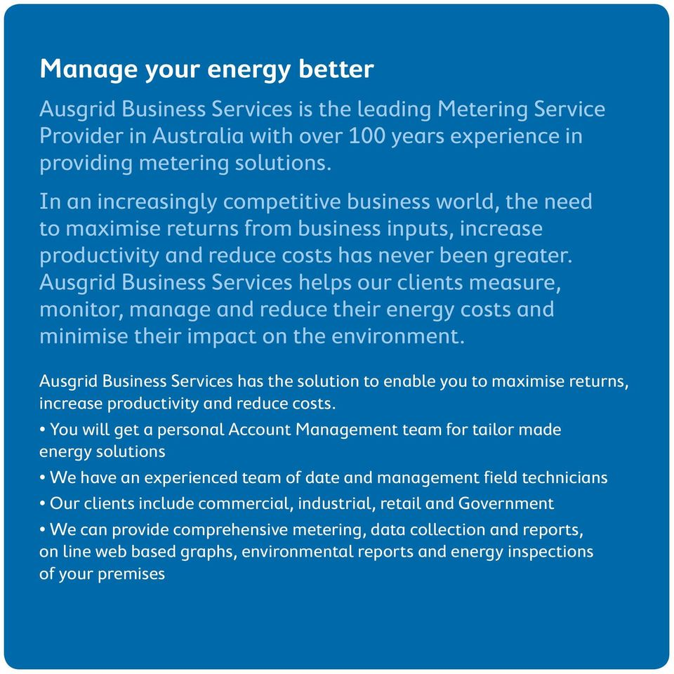 Ausgrid Business Services helps our clients measure, monitor, manage and reduce their energy costs and minimise their impact on the environment.