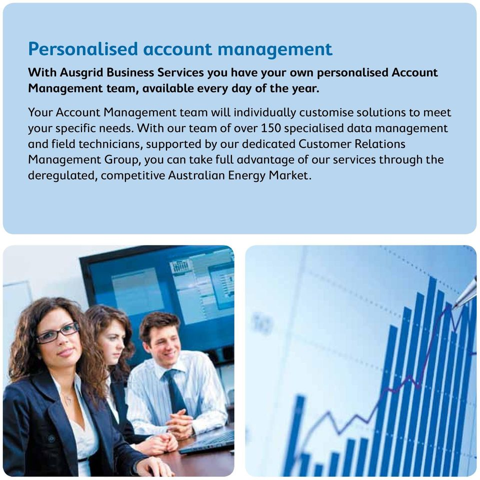 Your Account Management team will individually customise solutions to meet your specific needs.