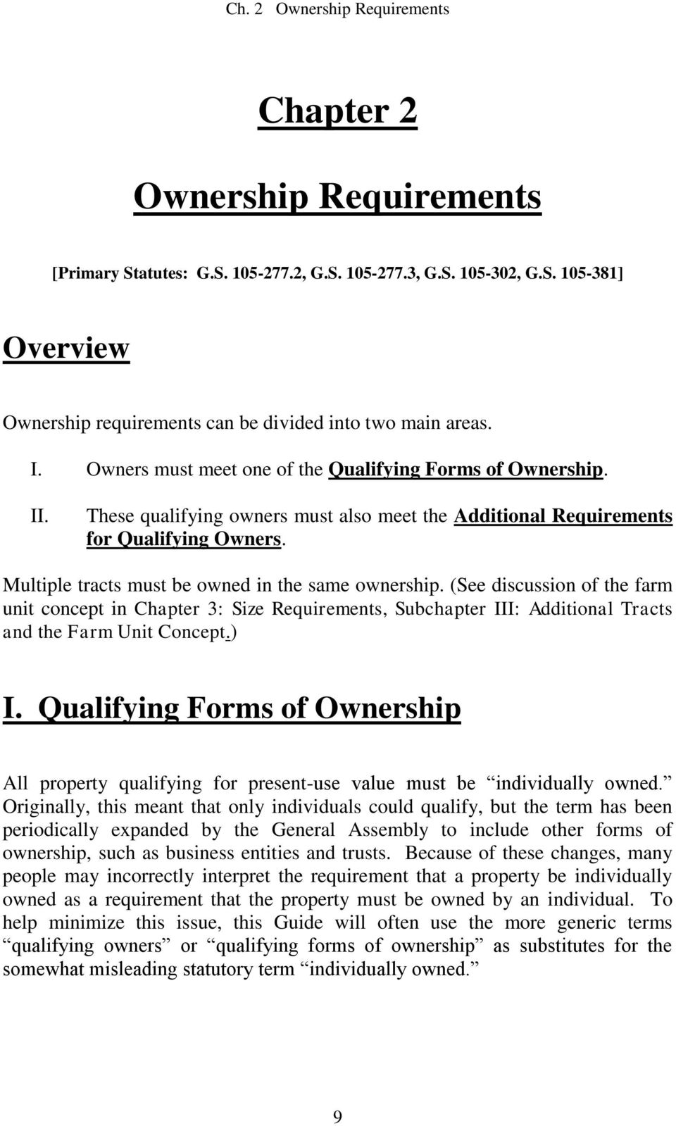 Multiple tracts must be owned in the same ownership. (See discussion of the farm unit concept in Chapter 3: Size Requirements, Subchapter III: Additional Tracts and the Farm Unit Concept.) I.