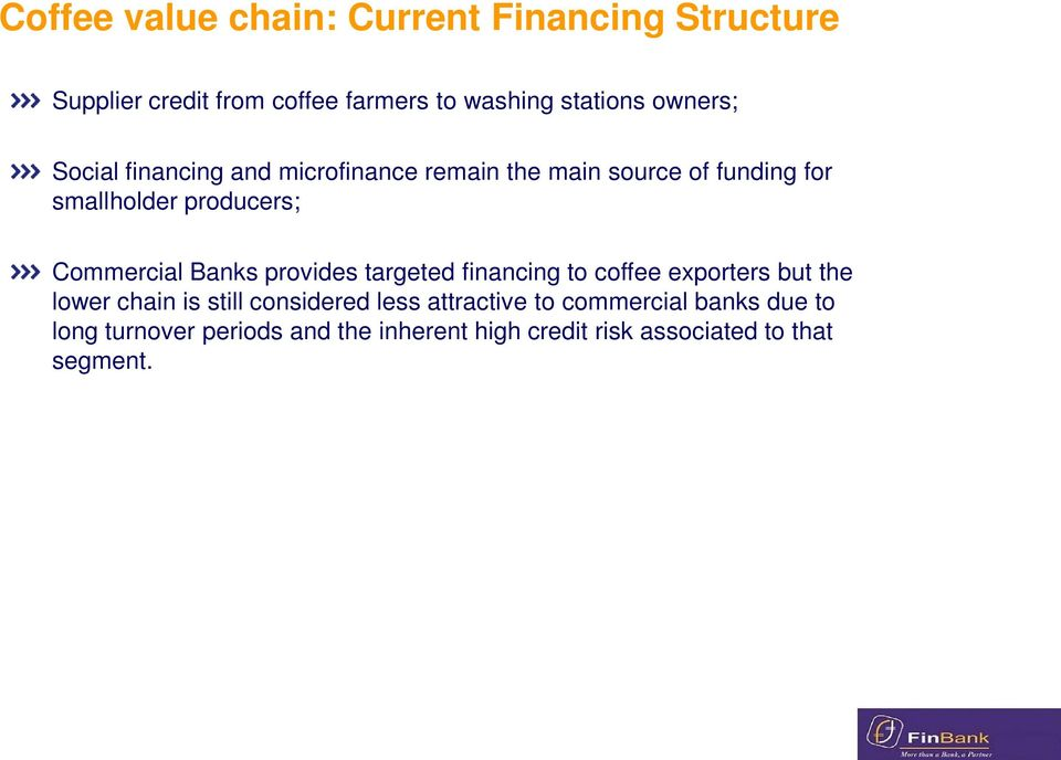 provides targeted financing to coffee exporters but the lower chain is still considered less attractive to