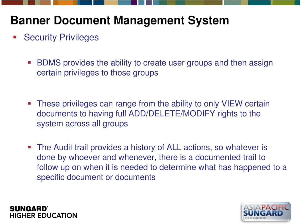 system across all groups The Audit trail provides a history of ALL actions, so whatever is done by whoever and whenever,