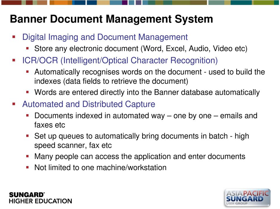 Banner database automatically Automated and Distributed Capture Documents indexed in automated way one by one emails and faxes etc Set up queues to