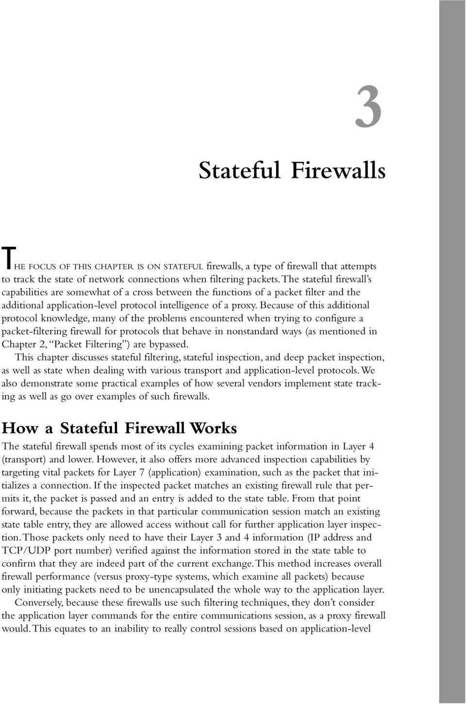 Because of this additional protocol knowledge, many of the problems encountered when trying to configure a packet-filtering firewall for protocols that behave in nonstandard ways (as mentioned in