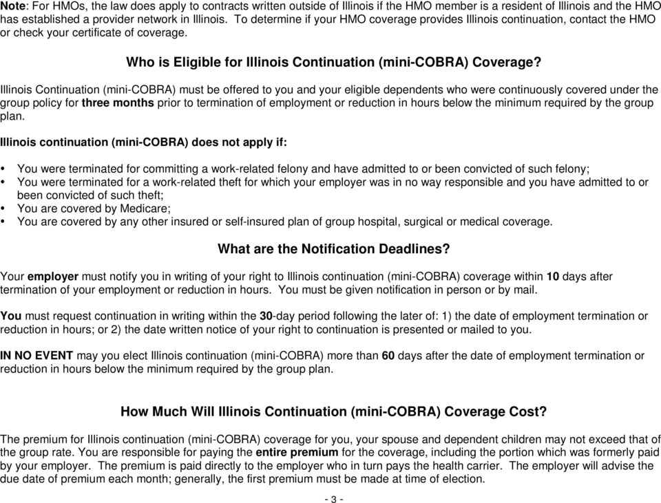 Illinois Continuation (mini-cobra) must be offered to you and your eligible dependents who were continuously covered under the group policy for three months prior to termination of employment or