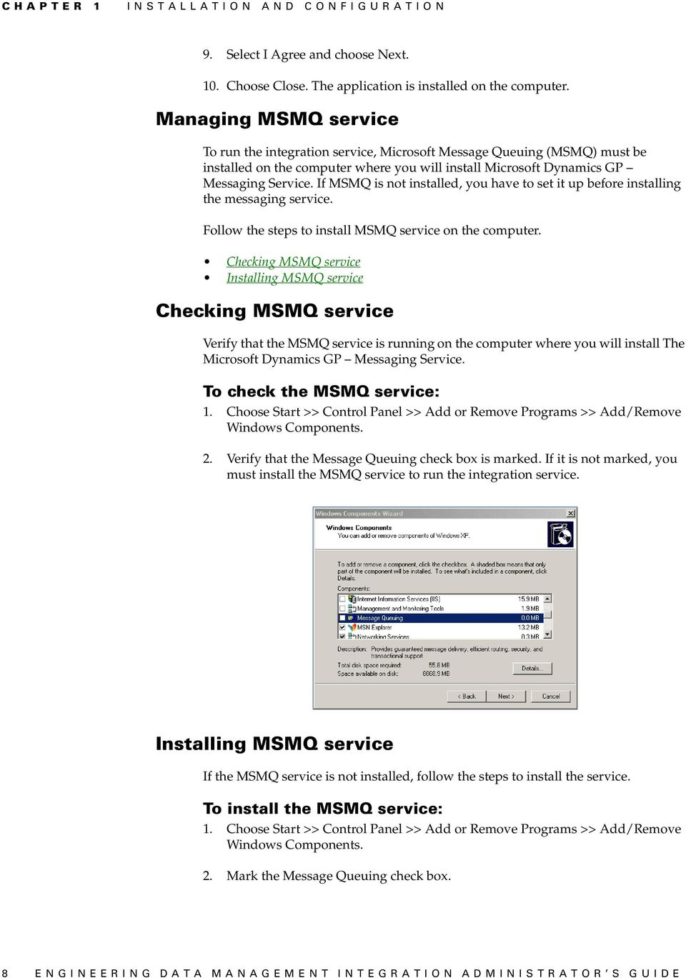 If MSMQ is not installed, you have to set it up before installing the messaging service. Follow the steps to install MSMQ service on the computer.