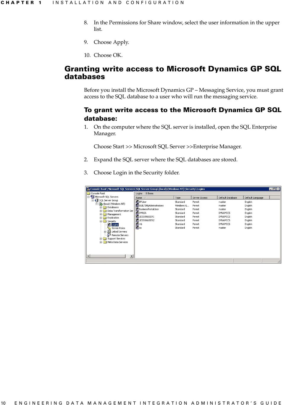 run the messaging service. To grant write access to the Microsoft Dynamics GP SQL database: 1. On the computer where the SQL server is installed, open the SQL Enterprise Manager.