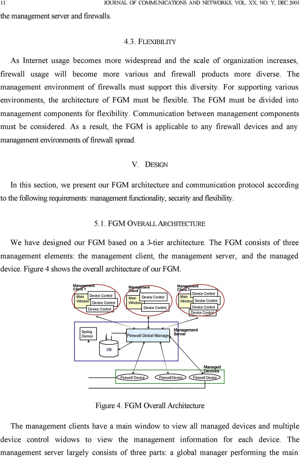 The management environment of firewalls must support this diversity. For supporting various environments, the architecture of FGM must be flexible.