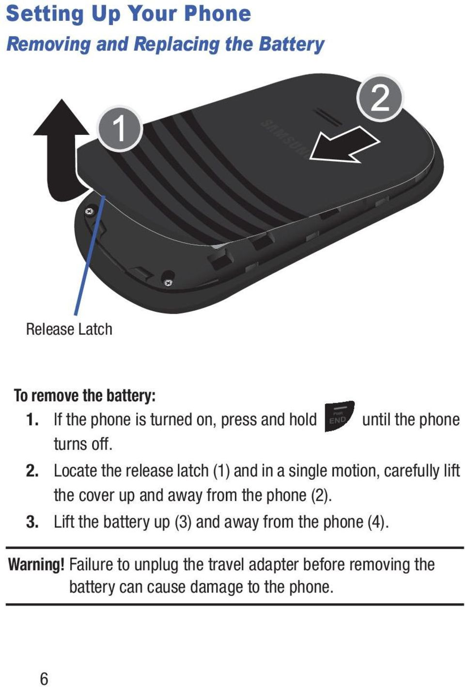 Locate the release latch (1) and in a single motion, carefully lift the cover up and away from the phone (2). 3.