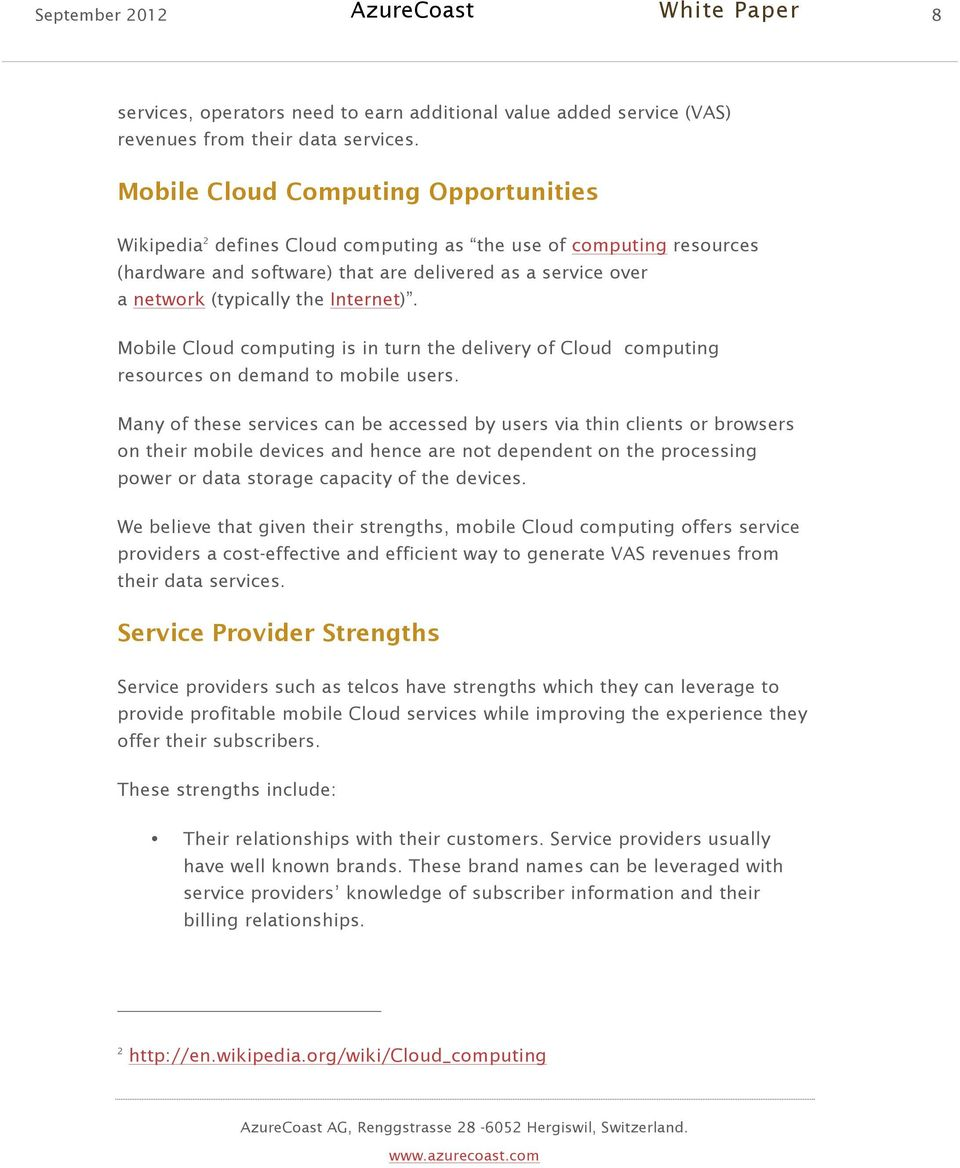 Internet). Mobile Cloud computing is in turn the delivery of Cloud computing resources on demand to mobile users.