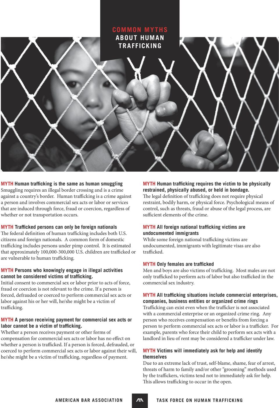 occurs. Myth Trafficked persons can only be foreign nationals The federal definition of human trafficking includes both U.S. citizens and foreign nationals.