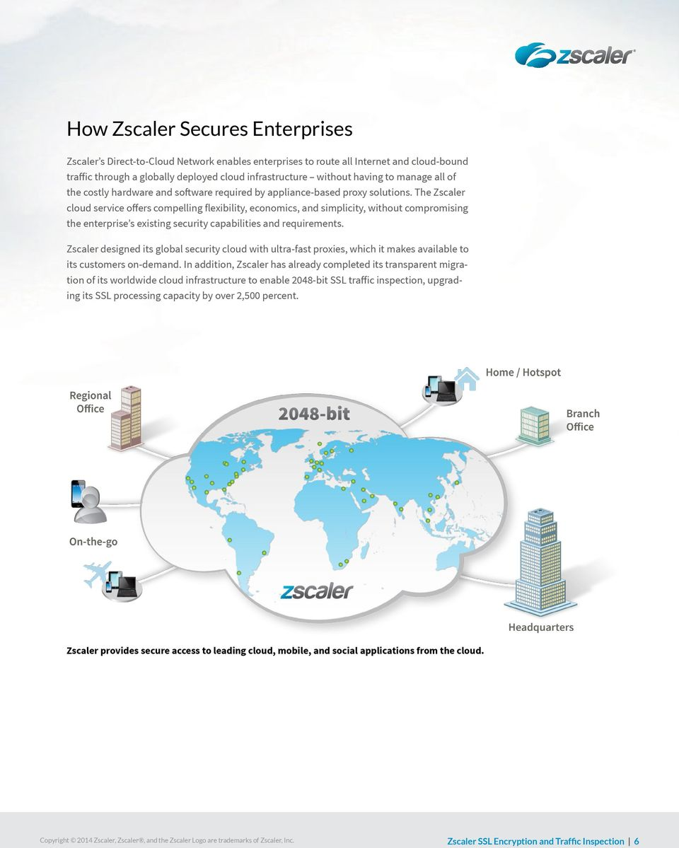 The Zscaler cloud service offers compelling flexibility, economics, and simplicity, without compromising the enterprise s existing security capabilities and requirements.