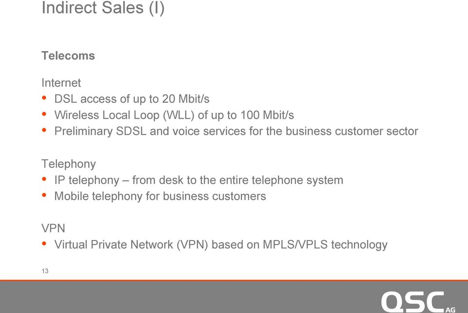 sector Telephony IP telephony from desk to the entire telephone system Mobile telephony