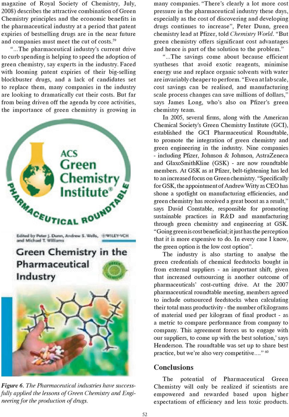 59 The pharmaceutical industry s current drive to curb spending is helping to speed the adoption of green chemistry, say experts in the industry.