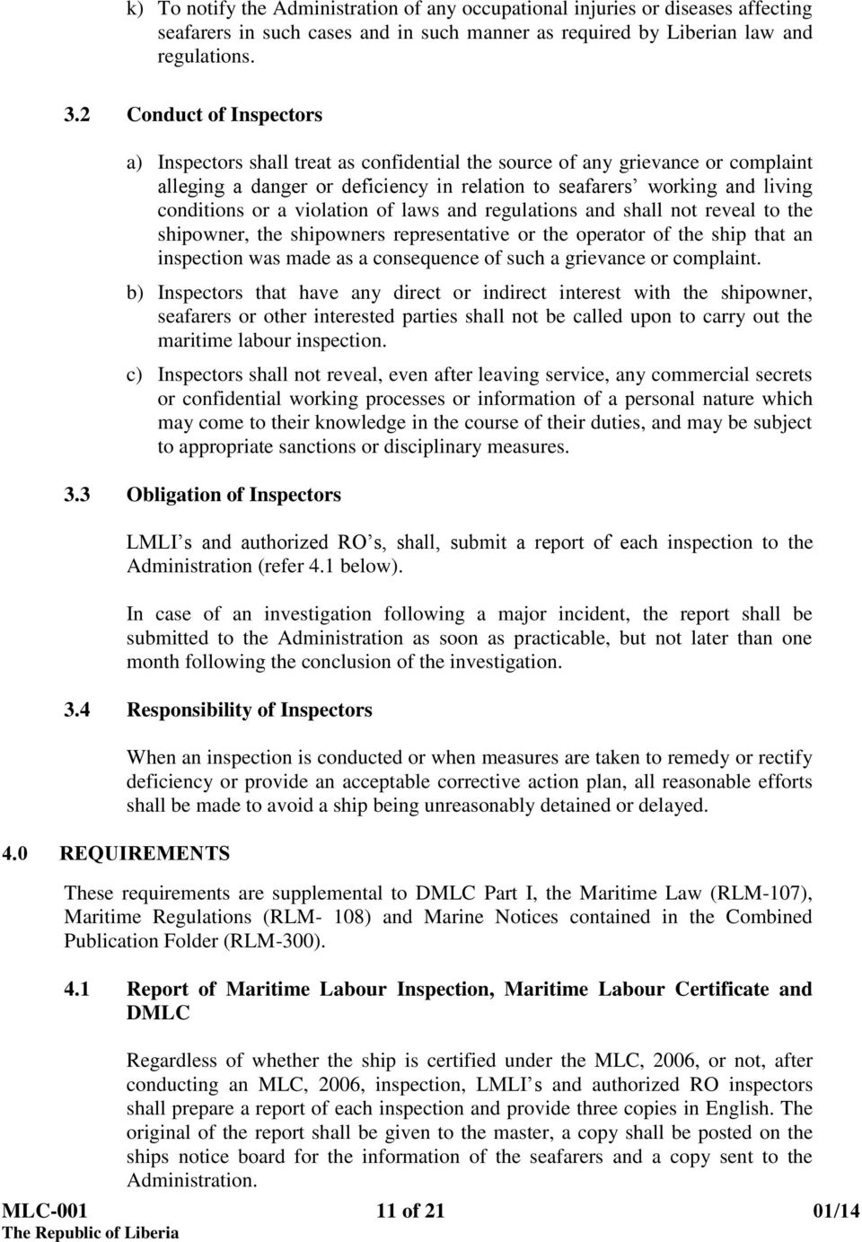 violation of laws and regulations and shall not reveal to the shipowner, the shipowners representative or the operator of the ship that an inspection was made as a consequence of such a grievance or