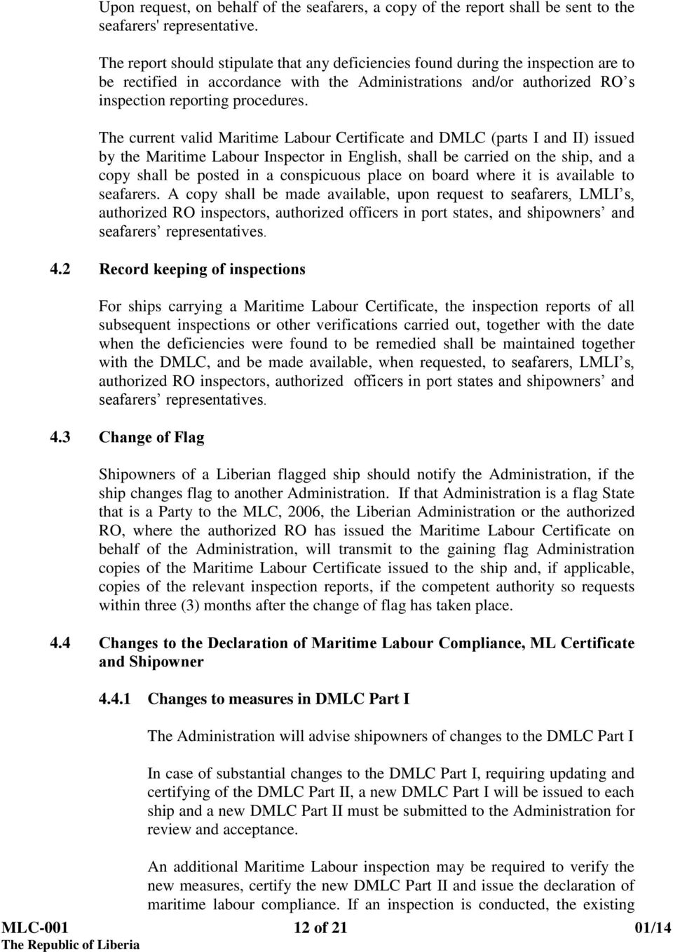 The current valid Maritime Labour Certificate and DMLC (parts I and II) issued by the Maritime Labour Inspector in English, shall be carried on the ship, and a copy shall be posted in a conspicuous