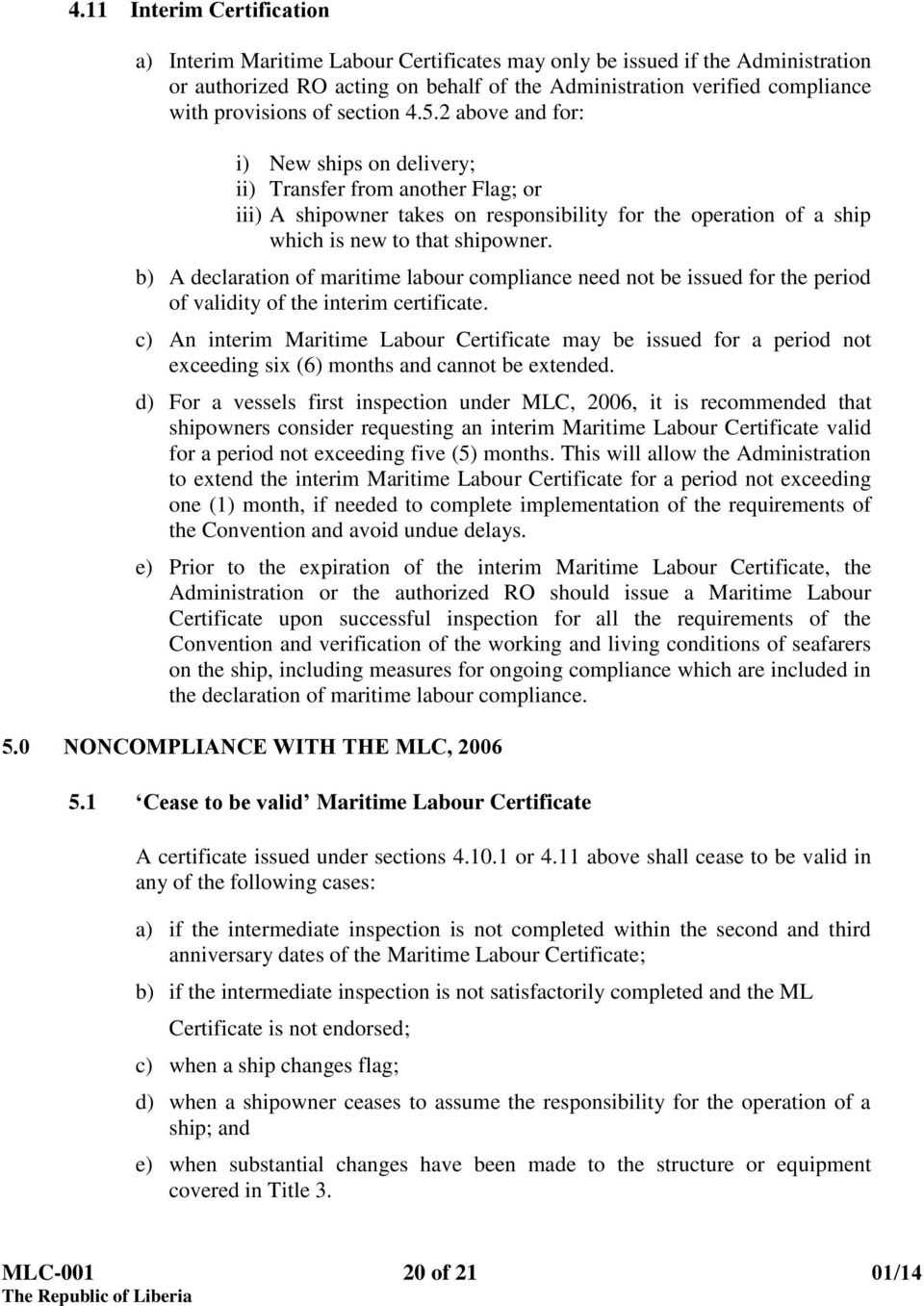 b) A declaration of maritime labour compliance need not be issued for the period of validity of the interim certificate.