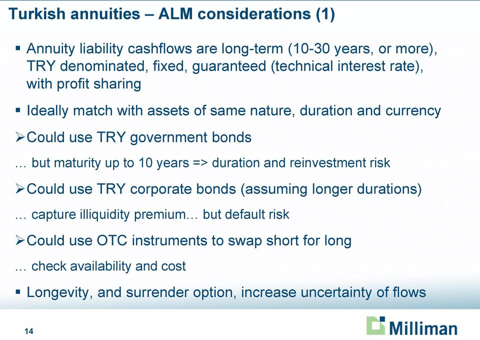 maturity up to 10 years => duration and reinvestment risk Could use TRY corporate bonds (assuming longer durations) capture illiquidity premium but