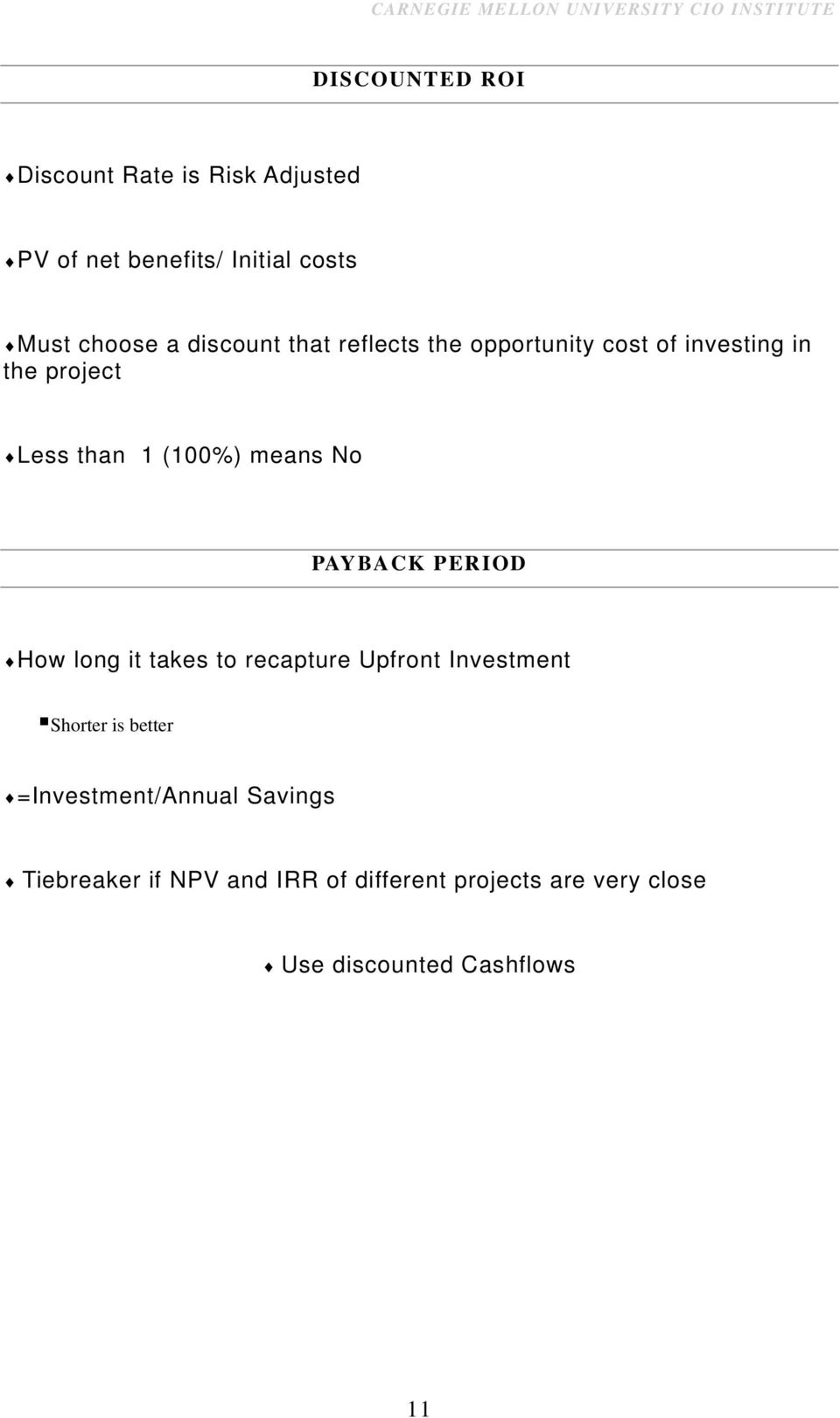 No PAYBACK PERIOD How long it takes to recapture Upfront Investment Shorter is better