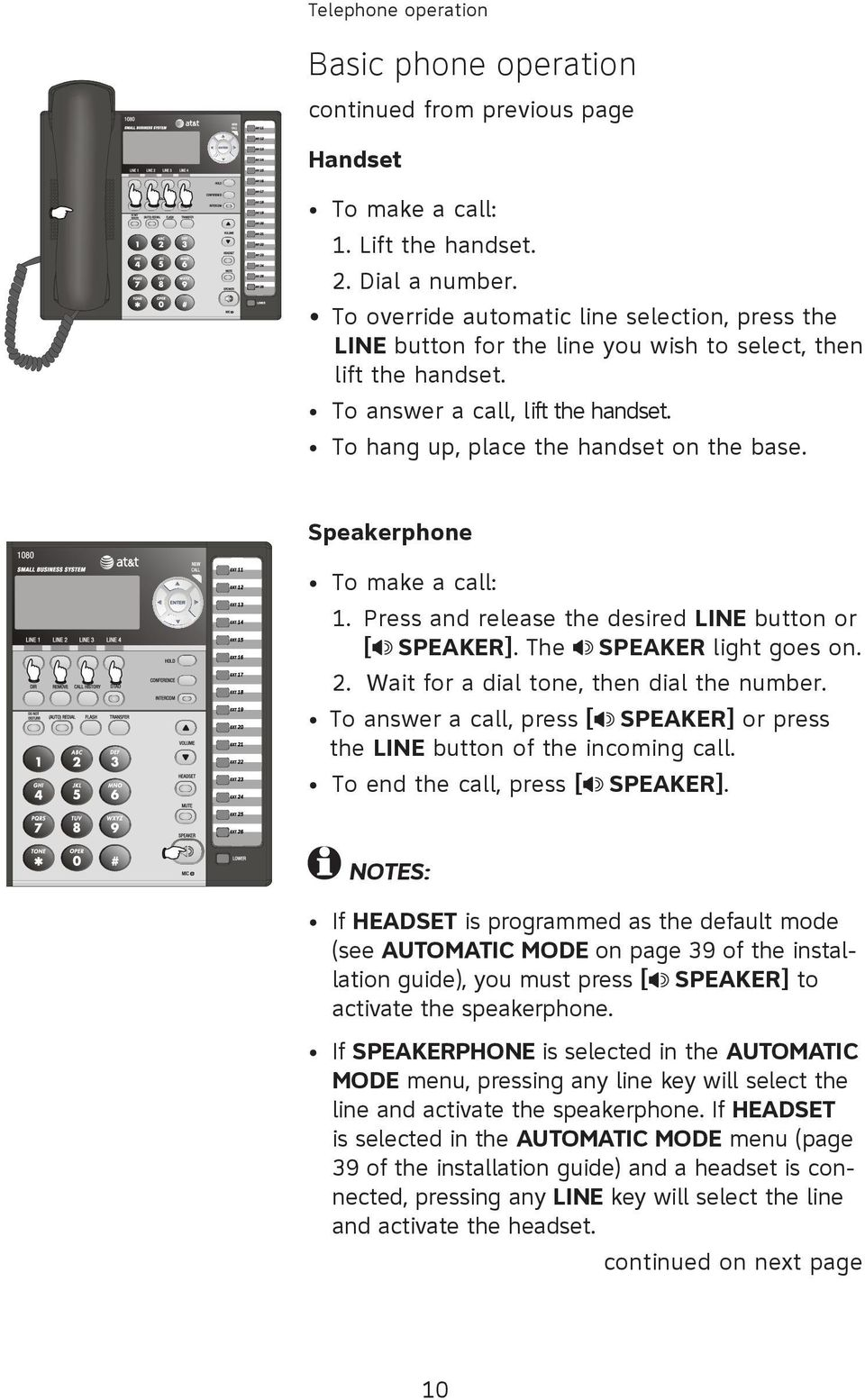 Speakerphone To make a call: 1. Press and release the desired LINE button or [ SPEAKER]. The SPEAKER light goes on. 2. Wait for a dial tone, then dial the number.
