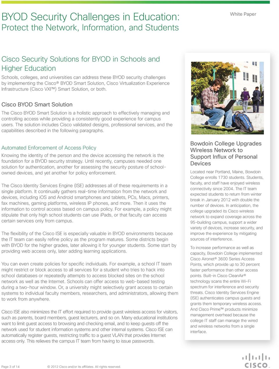 Cisco BYOD Smart Solution The Cisco BYOD Smart Solution is a holistic approach to effectively managing and controlling access while providing a consistently good experience for campus users.