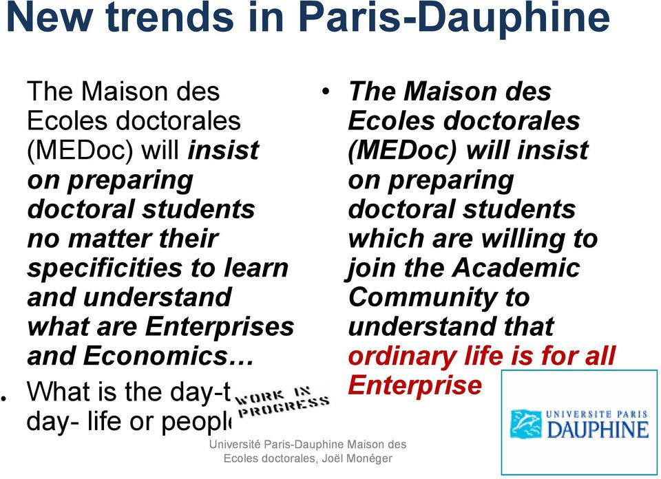 the day-today- life or people The Maison des Ecoles doctorales (MEDoc) will insist on preparing doctoral