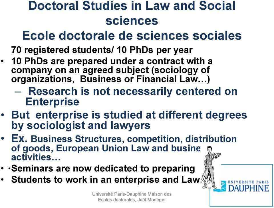 centered on Enterprise But enterprise is studied at different degrees by sociologist and lawyers Ex.