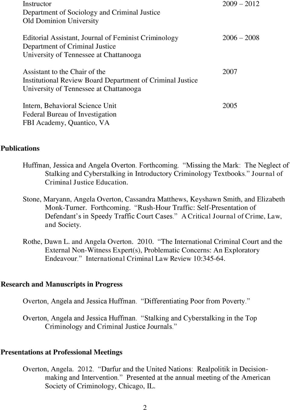 Quantico, VA Publications Huffman, Jessica and Angela Overton. Forthcoming. Missing the Mark: The Neglect of Stalking and Cyberstalking in Introductory Criminology Textbooks.