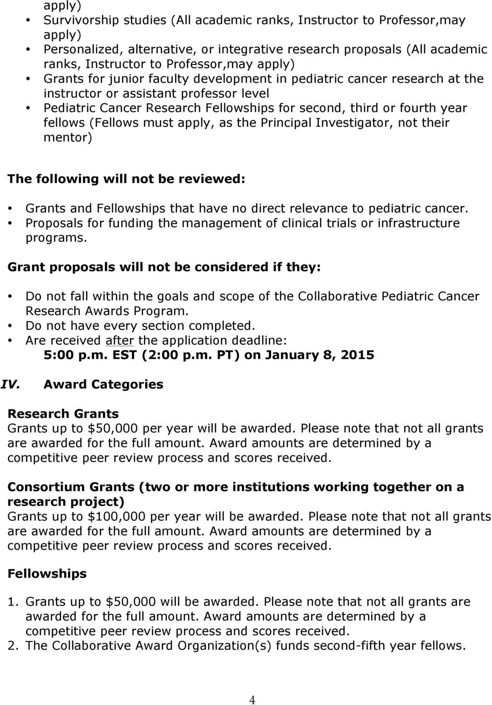 (Fellows must apply, as the Principal Investigator, not their mentor) The following will not be reviewed: Grants and Fellowships that have no direct relevance to pediatric cancer.