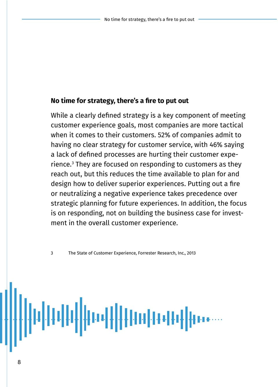 52% of companies admit to having no clear strategy for customer service, with 46% saying a lack of defined processes are hurting their customer experience.