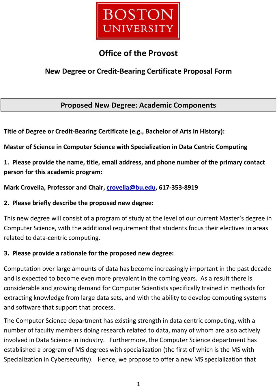 Please briefly describe the proposed new degree: This new degree will consist of a program of study at the level of our current Master s degree in Computer Science, with the additional requirement