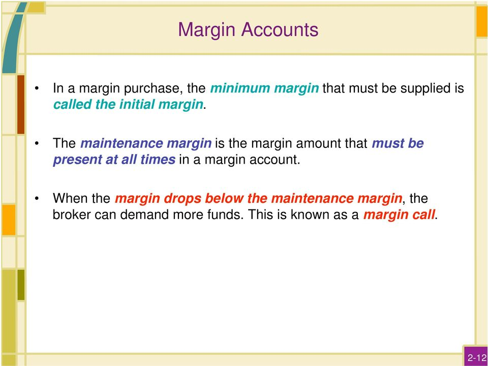 The maintenance margin is the margin amount that must be present at all times in a